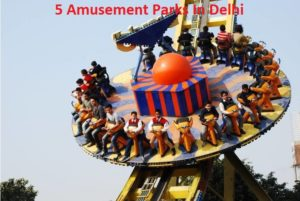 5 Amusement Parks In Delhi